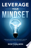 Leverage Your Mindset: Overcome Limiting Beliefs and Amplify Your Life!