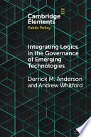 Integrating Logics in the Governance of Emerging Technologies