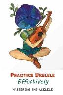 Practice Ukelele Effectively
