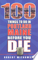 100 Things To Do In Portland Me Before You Die