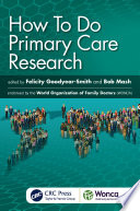 """""""How To Do Primary Care Research"""" by Felicity Goodyear-Smith, Robert Mash"""
