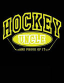 Hockey Uncle and Proud of It