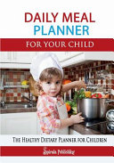 Daily Meal Planner for Your Child  the Efficient Meal Journal for Children