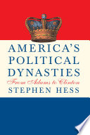 America's Political Dynasties  : From Adams to Clinton