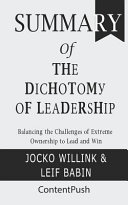 Summary The Dichotomy of Leadership Jocko Willink   Leif Babin Balancing the Challenges of Extreme Ownership to Lead and Win