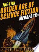The 47th Golden Age of Science Fiction MEGAPACK    Chester S  Geier