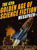 The 47th Golden Age of Science Fiction MEGAPACK®: Chester S. Geier [Pdf/ePub] eBook