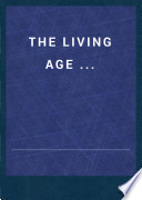 The Living Age ...