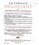 *Oeuvres de Mr. Jacques Savary: tome 1. contentant le parfait negotiant