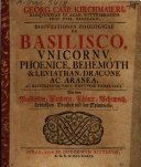 Georg. Casp. Kirchmaieri Disputationes zoologicae de basilisco, unicornu, phoenice, behemoth & leviathan, dracone et aranea