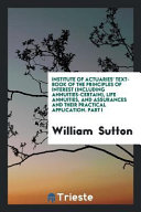 Institute Of Actuaries Text Book Of The Principles Of Interest Including Annuities Certain Life Annuities And Assurances And Their Practical Application