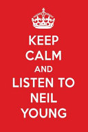 Keep Calm and Listen to Neil Young