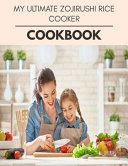 My Ultimate Zojirushi Rice Cooker Cookbook