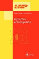 Dynamics of Dissipation