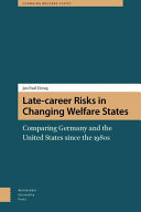 Late-career risks in changing welfare states: comparing Germany and the United States since the 1980s