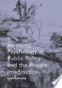 Re sizing Psychology in Public Policy and the Private Imagination