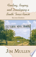 Finding  Buying  and Developing a South Texas Ranch Book