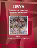 Libya Business and Investment Opportunities Yearbook Volume 1 Strategic Information and Regulations