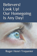 Believers  Look Up  Our Homegoing Is Any Day  Book