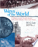 Ways of the World  : A History of the World's Roads and of the Vehicles That Used Them