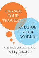 Change Your Thoughts  Change Your World  How Life Giving Thoughts Can Unlock Your Destiny