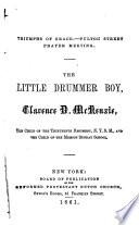 The Little Drummer Boy  Clarence D  McKenzie  the Child of the Thirteenth Regiment  N  Y  S  M