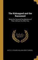 The Kidnapped and the Ransomed  Being the Personal Recollections of Peter Still and His Wife Vina