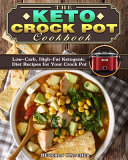 The Keto Crock Pot Cookbook  Low Carb  High Fat Ketogenic Diet Recipes for Your Crock Pot