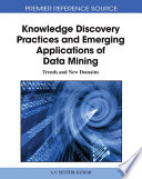 Knowledge Discovery Practices and Emerging Applications of Data Mining  Trends and New Domains