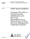 Debt Management Treasury Was Able To Fund Economic Stabilization And Recovery Expenditures In A Short Period Of Time But Debt Management Challenges Remain