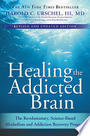 """Healing the Addicted Brain: The Revolutionary, Science-Based Alcoholism and Addiction Recovery Program"" by Harold Urschel"