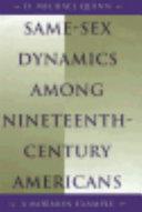 Same sex Dynamics Among Nineteenth century Americans Book