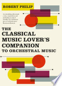 The Classical Music Lover s Companion to Orchestral Music