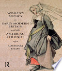 Women s Agency in Early Modern Britain and the American Colonies Book