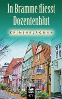 In Bramme fliesst Dozentenblut: Kriminalroman