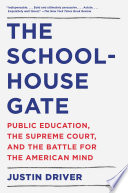 """""""The Schoolhouse Gate: Public Education, the Supreme Court, and the Battle for the American Mind"""" by Justin Driver"""