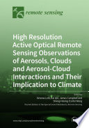 High Resolution Active Optical Remote Sensing Observations of Aerosols, Clouds and Aerosol-Cloud Interactions and Their Implication to Climate