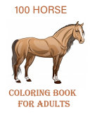 100 HORSE COLORING BOOK for Adults