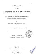 A review of the doctrine of the eucharist, as laid down in Scripture and antiquity