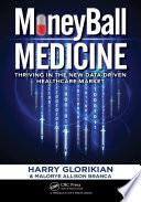 """MoneyBall Medicine: Thriving in the New Data-Driven Healthcare Market"" by Harry Glorikian, Malorye Allison Branca"