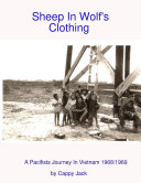 Sheep In Wolf's Clothing : A Pacifists Journey In Viet Nam 1968/1969 [Pdf/ePub] eBook