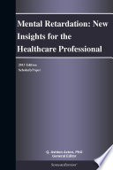 Mental Retardation: New Insights for the Healthcare Professional: 2013 Edition