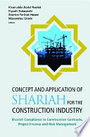 Concept And Application Of Shariah For The Construction Industry Shariah Compliance In Construction Contracts Project Finance And Risk Management