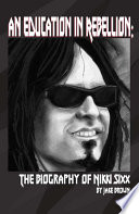 An Education in Rebellion  The Biography of Nikki Sixx