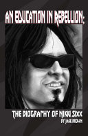An Education in Rebellion: The Biography of Nikki Sixx