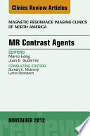 MR Contrast Agents  An Issue of Magnetic Resonance Imaging Clinics   E Book