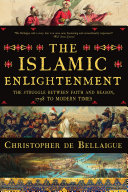 The Islamic Enlightenment: The Struggle Between Faith and Reason, 1798 to Modern Times