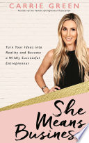 """""""She Means Business: Turn Your Ideas into Reality and Become a Wildly Successful Entrepreneur"""" by Carrie Green"""
