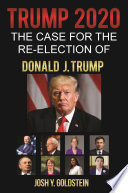 Trump 2020  The Case for the Re election of Donald J  Trump