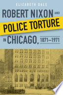 Book cover for Robert Nixon and Police Torture in Chicago, 1871-1971